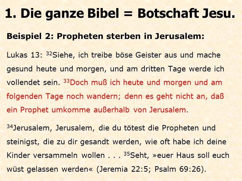 Beispiel 2: Propheten sterben in Jerusalem: Lukas 13: 32 Siehe, ich treibe böse Geister aus und mache gesund heute und morgen, und am dritten Tage wer