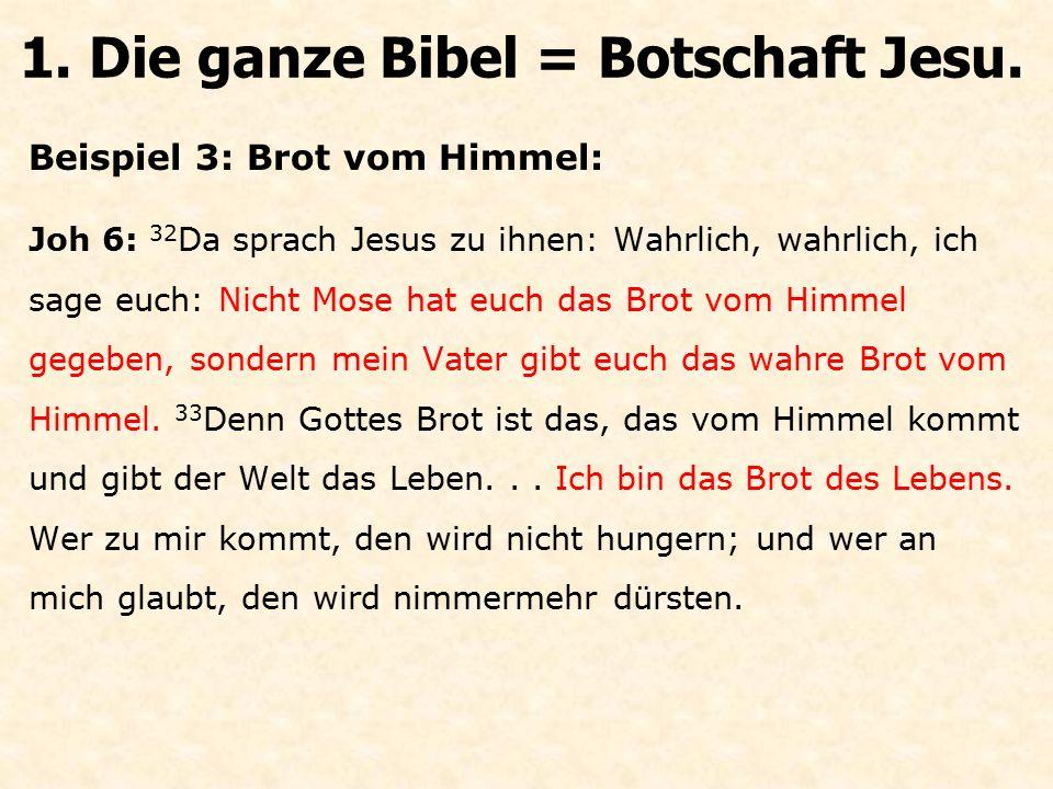 Beispiel 3: Brot vom Himmel: Joh 6: 32 Da sprach Jesus zu ihnen: Wahrlich, wahrlich, ich sage euch: Nicht Mose hat euch das Brot vom Himmel gegeben, s