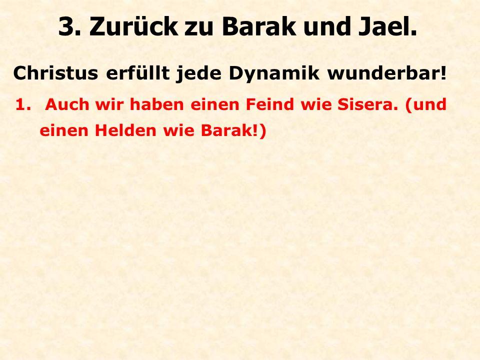 Christus erfüllt jede Dynamik wunderbar! 3. Zurück zu Barak und Jael. 1. Auch wir haben einen Feind wie Sisera. (und einen Helden wie Barak!)