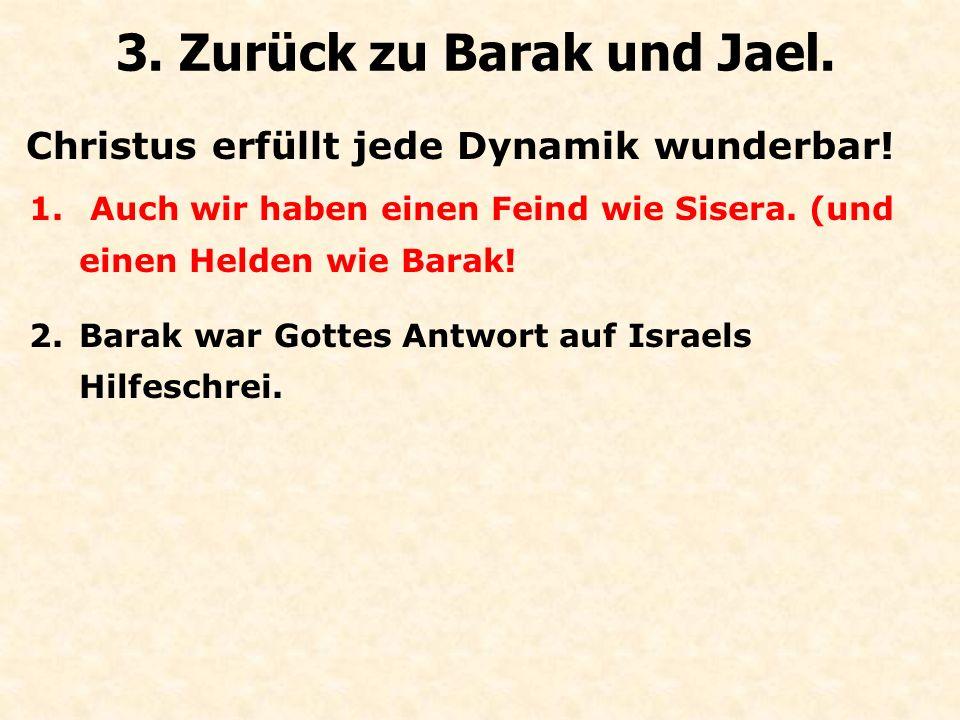 Christus erfüllt jede Dynamik wunderbar! 3. Zurück zu Barak und Jael. 1. Auch wir haben einen Feind wie Sisera. (und einen Helden wie Barak! 2.Barak w