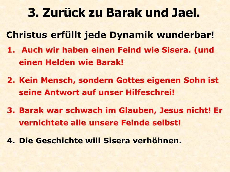 Christus erfüllt jede Dynamik wunderbar! 3. Zurück zu Barak und Jael. 1. Auch wir haben einen Feind wie Sisera. (und einen Helden wie Barak! 2.Kein Me