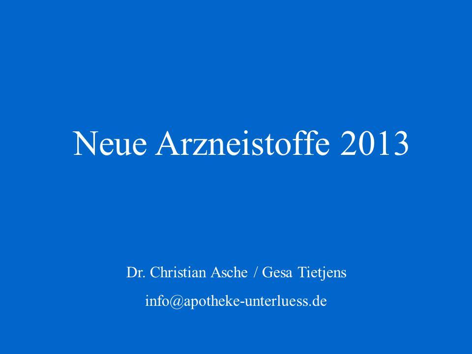 Neue Arzneistoffe 2013 Dr. Christian Asche / Gesa Tietjens info@apotheke-unterluess.de