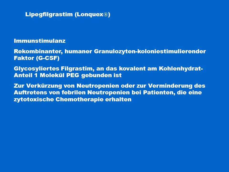 Lipegfilgrastim (Lonquex  ) Immunstimulanz Rekombinanter, humaner Granulozyten-koloniestimulierender Faktor (G-CSF) Glycosyliertes Filgrastim, an das