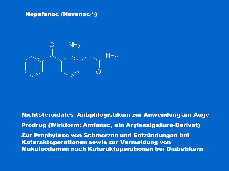 Nepafenac (Nevanac  ) Nichtsteroidales Antiphlogistikum zur Anwendung am Auge Prodrug (Wirkform: Amfenac, ein Arylessigsäure-Derivat) Zur Prophylaxe