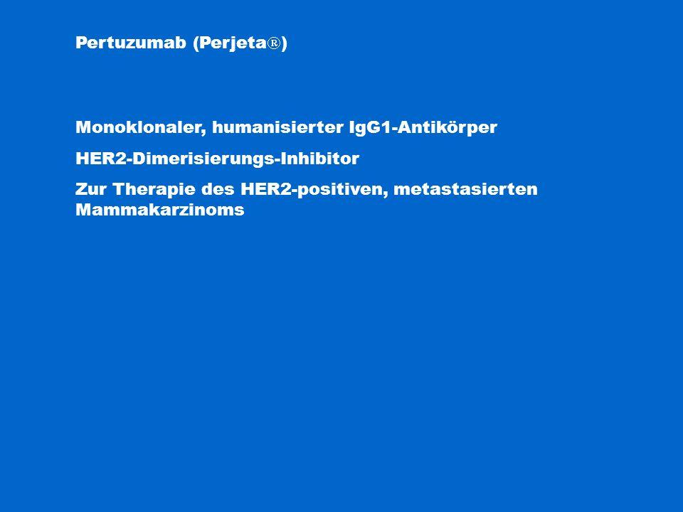 Pertuzumab (Perjeta  ) Monoklonaler, humanisierter IgG1-Antikörper HER2-Dimerisierungs-Inhibitor Zur Therapie des HER2-positiven, metastasierten Mamm