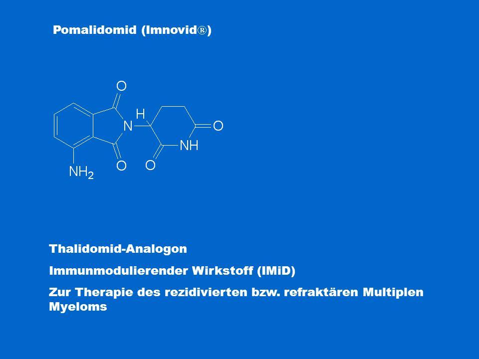 Pomalidomid (Imnovid  ) Thalidomid-Analogon Immunmodulierender Wirkstoff (IMiD) Zur Therapie des rezidivierten bzw. refraktären Multiplen Myeloms