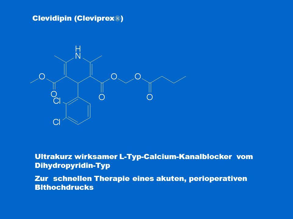 Clevidipin (Cleviprex  ) Ultrakurz wirksamer L-Typ-Calcium-Kanalblocker vom Dihydropyridin-Typ Zur schnellen Therapie eines akuten, perioperativen Bl