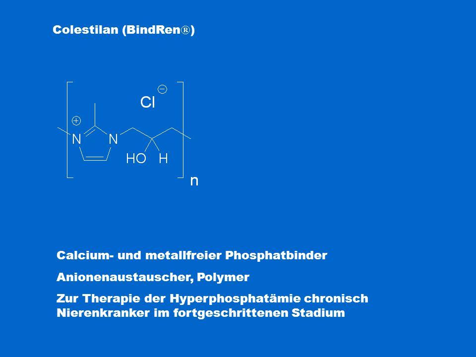 Colestilan (BindRen  ) Calcium- und metallfreier Phosphatbinder Anionenaustauscher, Polymer Zur Therapie der Hyperphosphatämie chronisch Nierenkranke