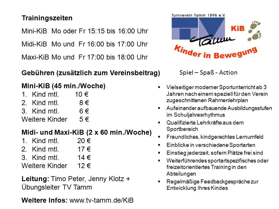 Trainingszeiten Mini-KiB Mo oder Fr 15:15 bis 16:00 Uhr Midi-KiB Mo und Fr 16:00 bis 17:00 Uhr Maxi-KiB Mo und Fr 17:00 bis 18:00 Uhr Gebühren (zusätz