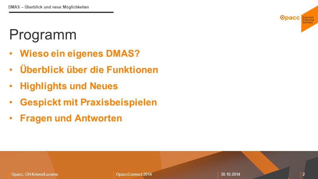 Opacc, CH-Kriens/LucerneOpaccConnect 201430.10.2014 3 DMAS – Überblick und neue Möglichkeiten Wieso ein eigenes DMAS.