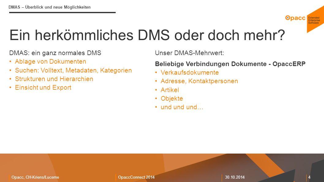 Opacc, CH-Kriens/LucerneOpaccConnect 201430.10.2014 5 DMAS – Überblick und neue Möglichkeiten Überblick über die Funktionen Beliebige Dokumente WebAppServices OpaccERPmobile OpaccERP Prozess- Unterstützung