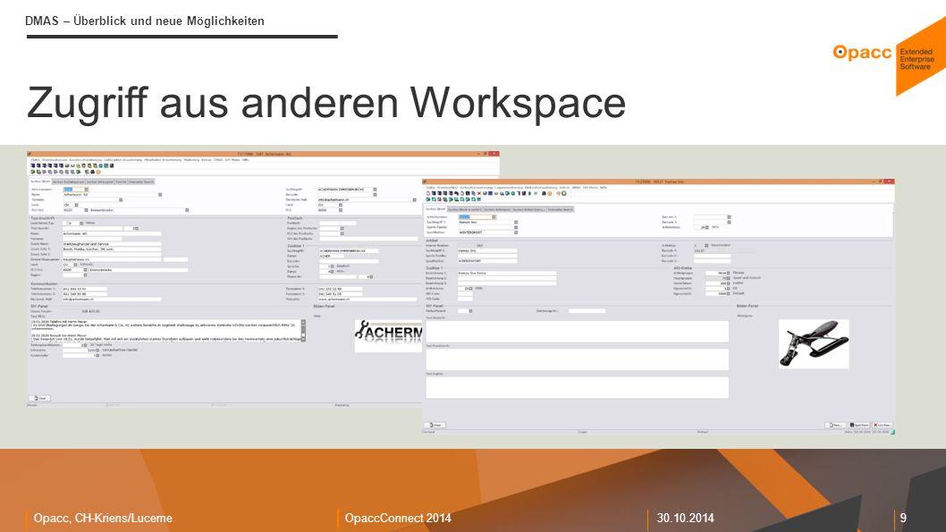 Opacc, CH-Kriens/LucerneOpaccConnect 201430.10.2014 9 Zugriff aus anderen Workspace DMAS – Überblick und neue Möglichkeiten