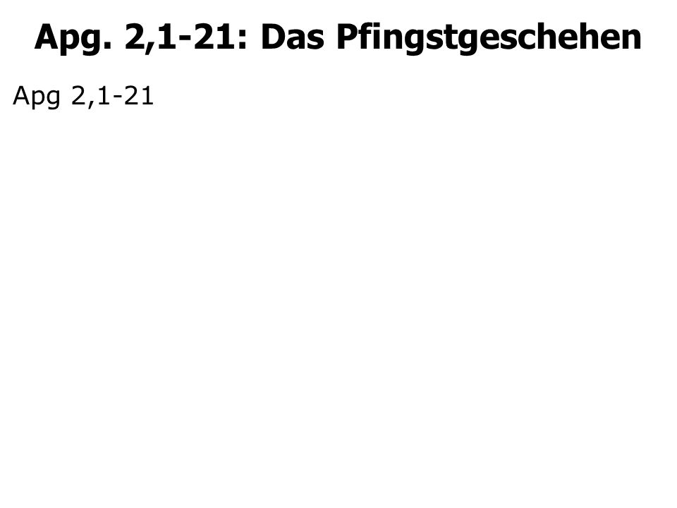 Apg. 2,1-21: Das Pfingstgeschehen Apg 2: Ein umstrittener und doch wichtiger Text!