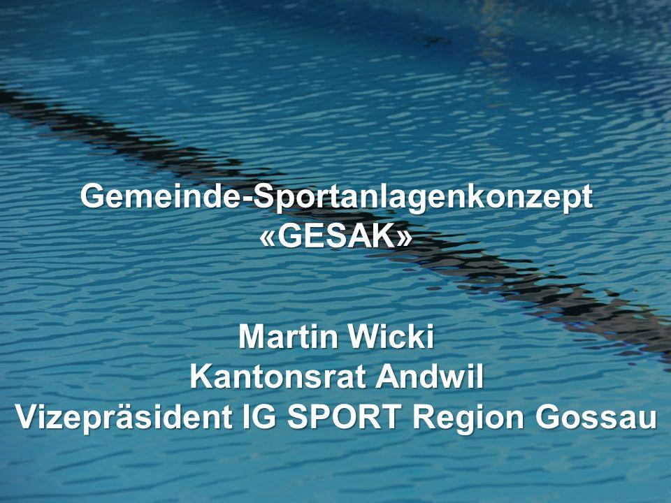 Gemeinde-Sportanlagenkonzept «GESAK» Martin Wicki Kantonsrat Andwil Vizepräsident IG SPORT Region Gossau