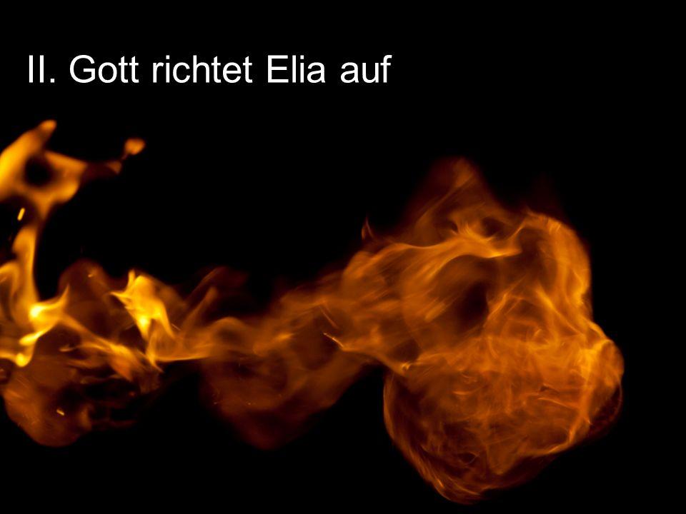 II. Gott richtet Elia auf