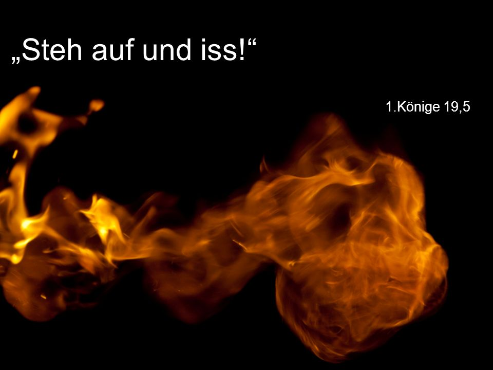"""1.Könige 19,5 """"Steh auf und iss!"""
