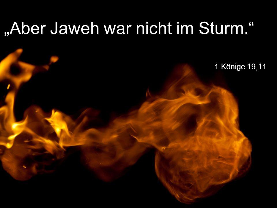 """1.Könige 19,11 """"Aber Jaweh war nicht im Sturm."""