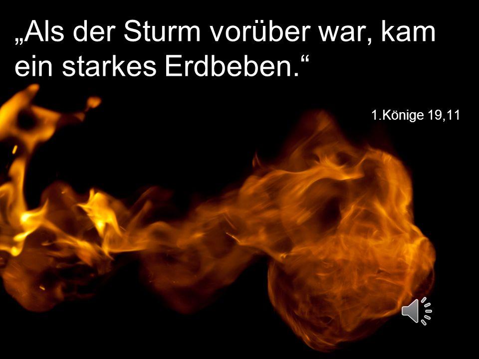 """1.Könige 19,11 """"Als der Sturm vorüber war, kam ein starkes Erdbeben."""