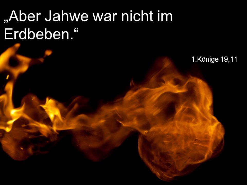 """1.Könige 19,11 """"Aber Jahwe war nicht im Erdbeben."""