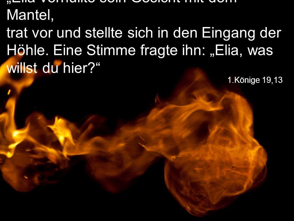 """1.Könige 19,13 """"Elia verhüllte sein Gesicht mit dem Mantel, trat vor und stellte sich in den Eingang der Höhle."""