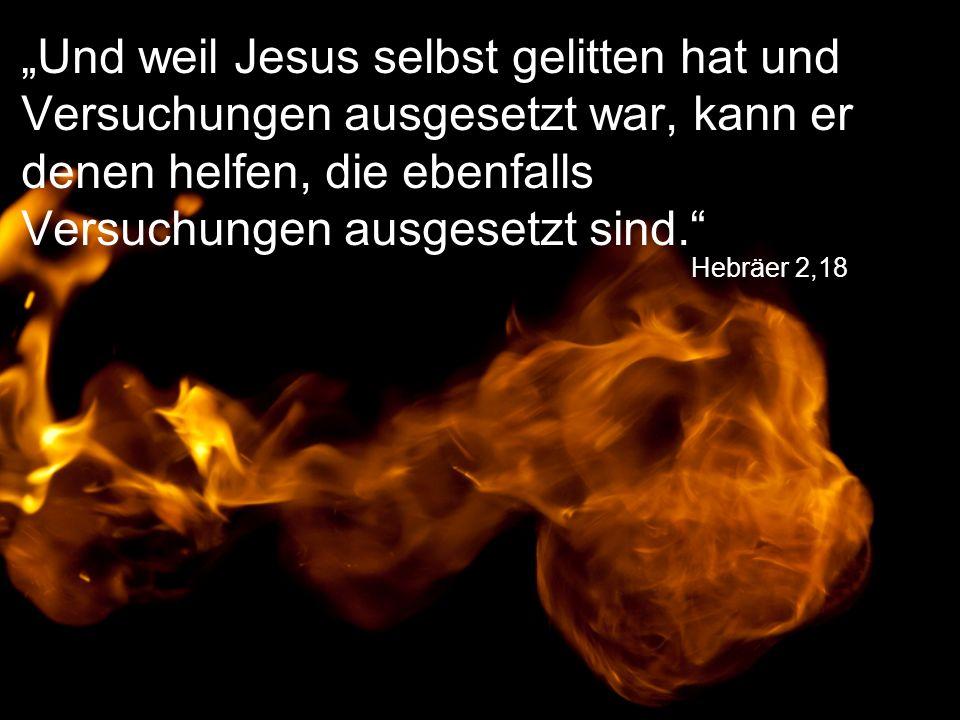 """Hebräer 2,18 """"Und weil Jesus selbst gelitten hat und Versuchungen ausgesetzt war, kann er denen helfen, die ebenfalls Versuchungen ausgesetzt sind."""