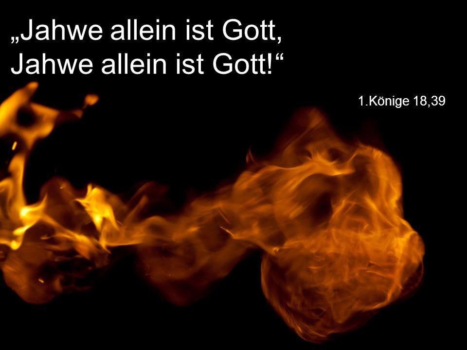 """1.Könige 18,39 """"Jahwe allein ist Gott, Jahwe allein ist Gott!"""