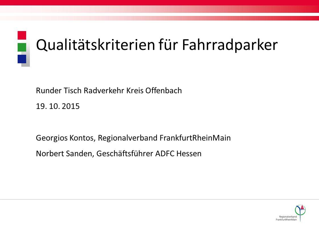 Qualitätskriterien für Fahrradparker Runder Tisch Radverkehr Kreis Offenbach 19. 10. 2015 Georgios Kontos, Regionalverband FrankfurtRheinMain Norbert