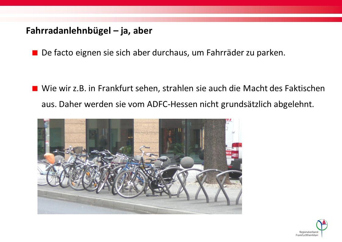 De facto eignen sie sich aber durchaus, um Fahrräder zu parken. Wie wir z.B. in Frankfurt sehen, strahlen sie auch die Macht des Faktischen aus. Daher