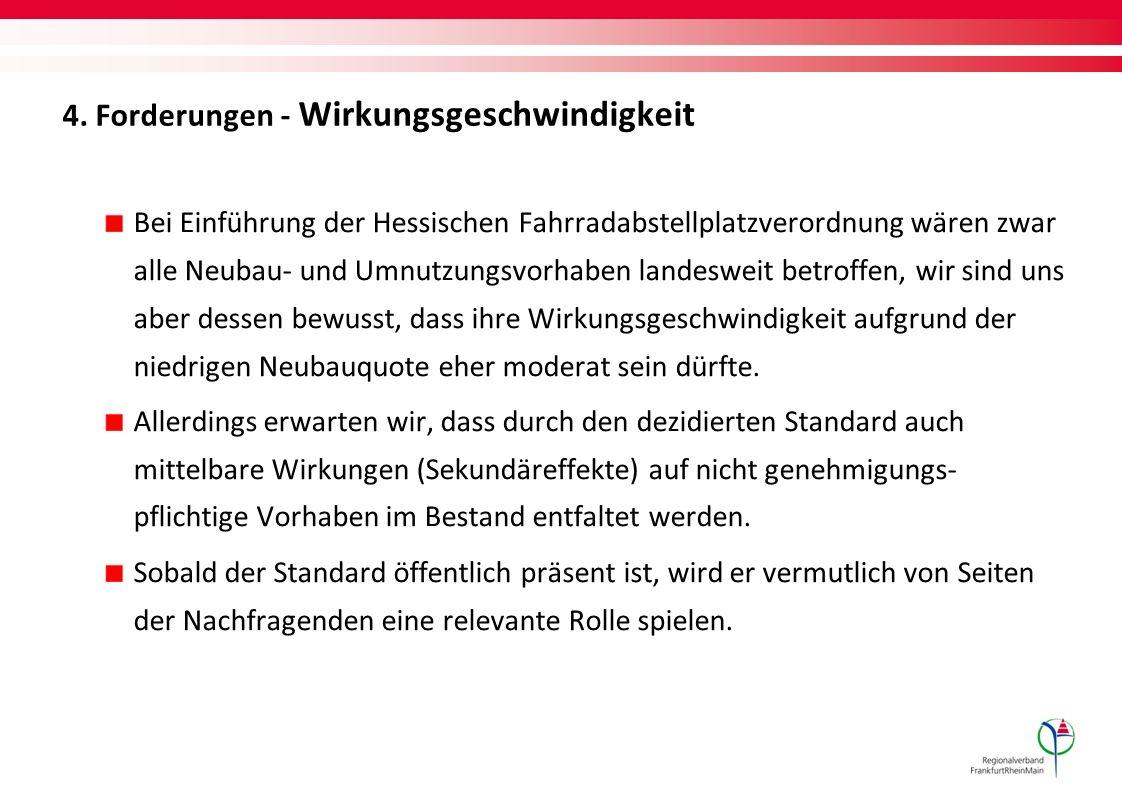 4. Forderungen - Wirkungsgeschwindigkeit Bei Einführung der Hessischen Fahrradabstellplatzverordnung wären zwar alle Neubau- und Umnutzungsvorhaben la