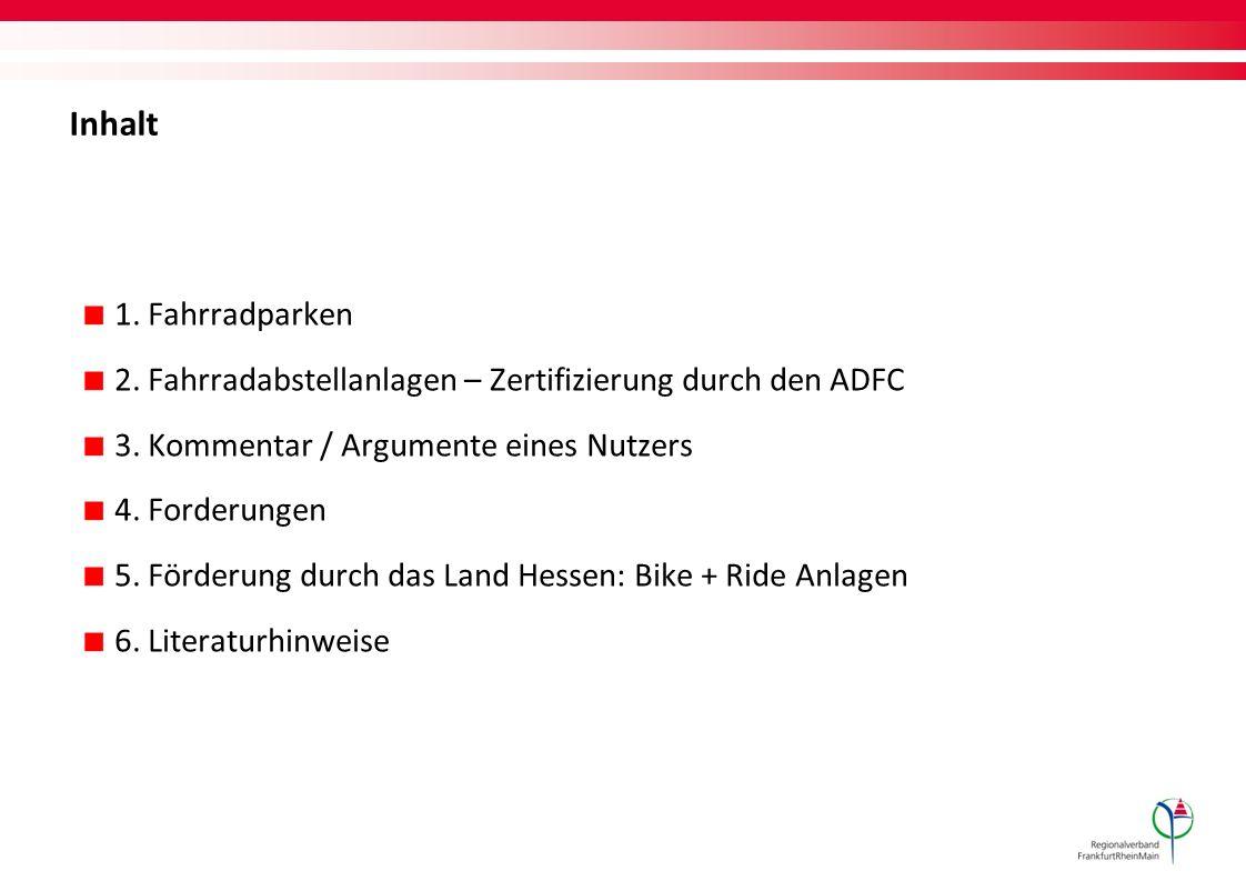 Inhalt 1. Fahrradparken 2. Fahrradabstellanlagen – Zertifizierung durch den ADFC 3. Kommentar / Argumente eines Nutzers 4. Forderungen 5. Förderung du