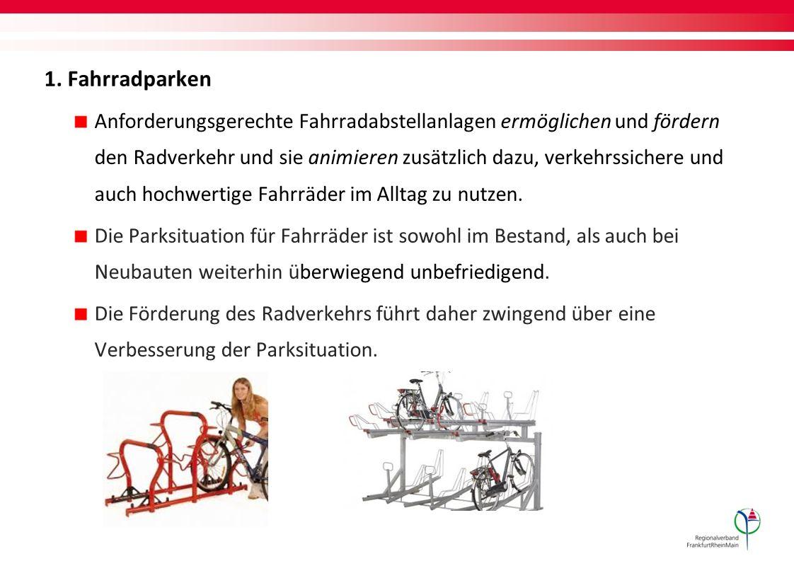 1. Fahrradparken Anforderungsgerechte Fahrradabstellanlagen ermöglichen und fördern den Radverkehr und sie animieren zusätzlich dazu, verkehrssichere