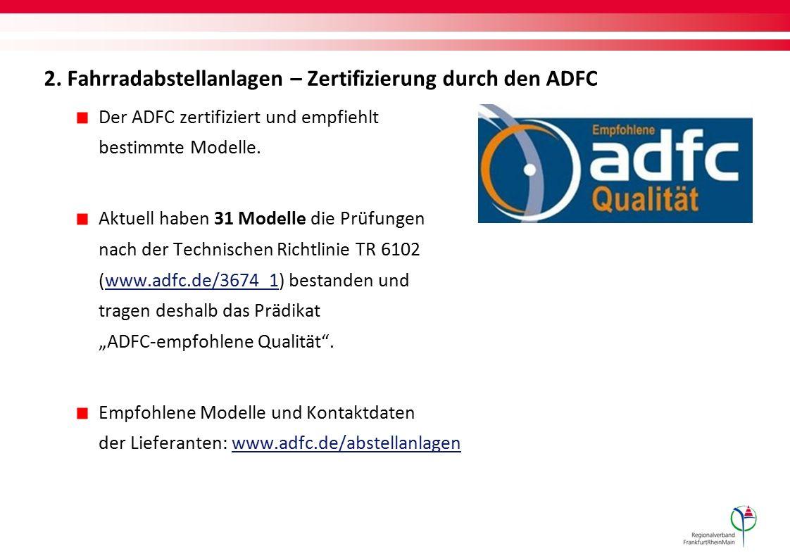2. Fahrradabstellanlagen – Zertifizierung durch den ADFC Der ADFC zertifiziert und empfiehlt bestimmte Modelle. Aktuell haben 31 Modelle die Prüfungen