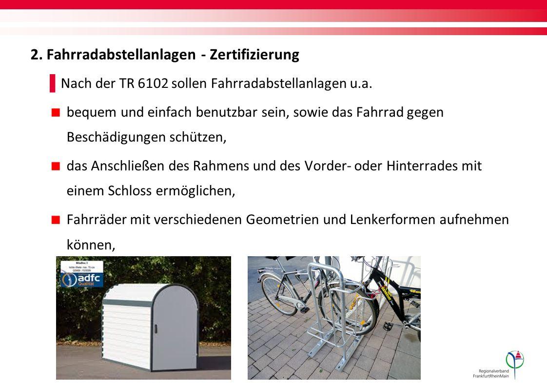 2. Fahrradabstellanlagen - Zertifizierung ▌ Nach der TR 6102 sollen Fahrradabstellanlagen u.a. bequem und einfach benutzbar sein, sowie das Fahrrad ge