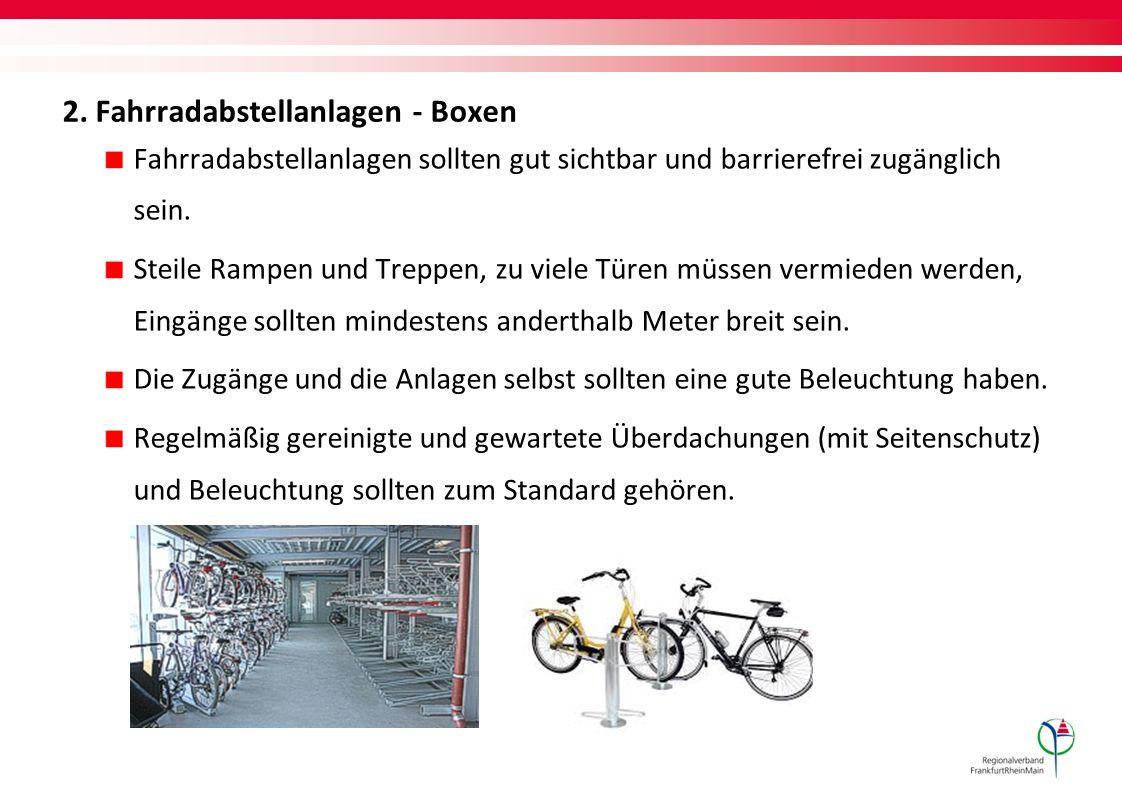 2. Fahrradabstellanlagen - Boxen Fahrradabstellanlagen sollten gut sichtbar und barrierefrei zugänglich sein. Steile Rampen und Treppen, zu viele Türe