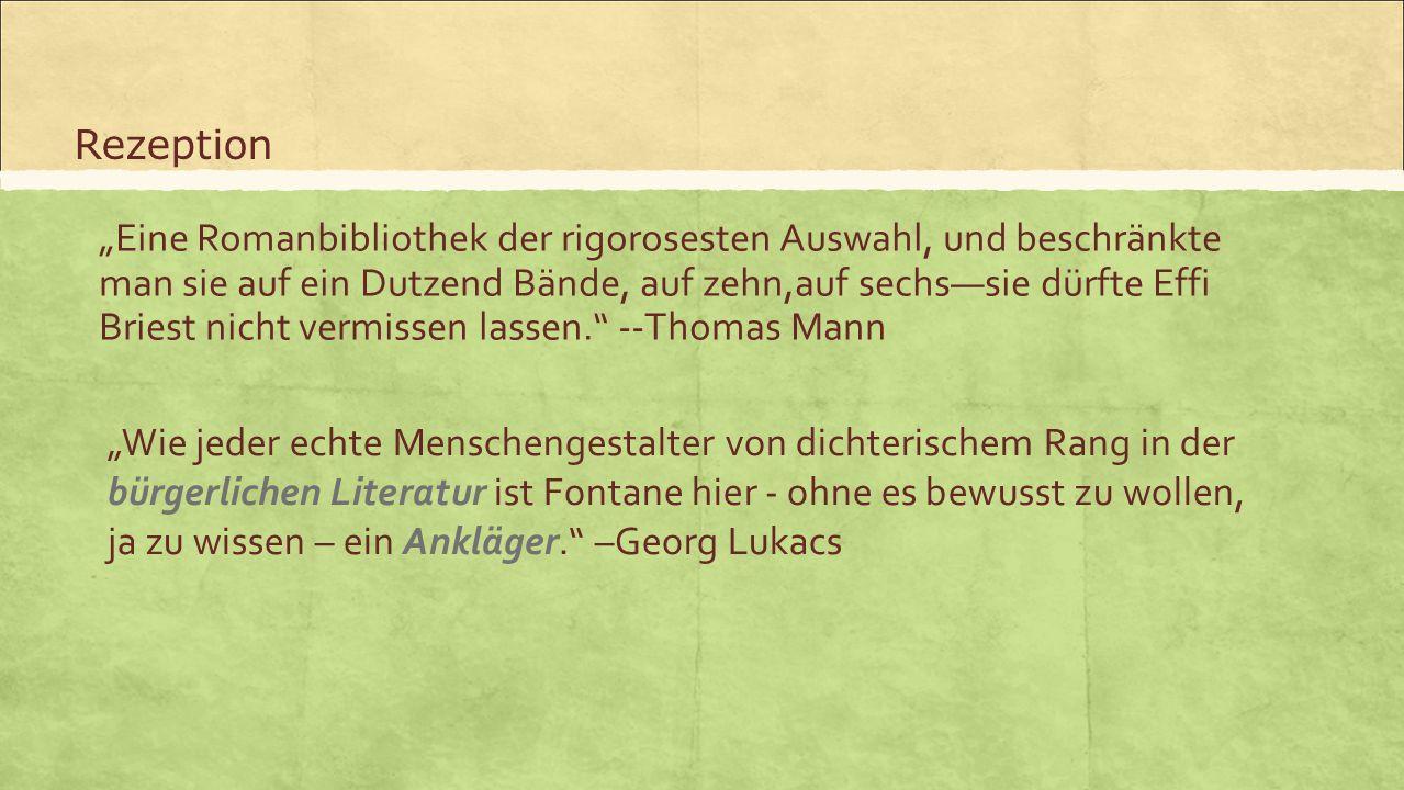 """Rezeption """"Eine Romanbibliothek der rigorosesten Auswahl, und beschränkte man sie auf ein Dutzend Bände, auf zehn,auf sechs—sie dürfte Effi Briest nic"""