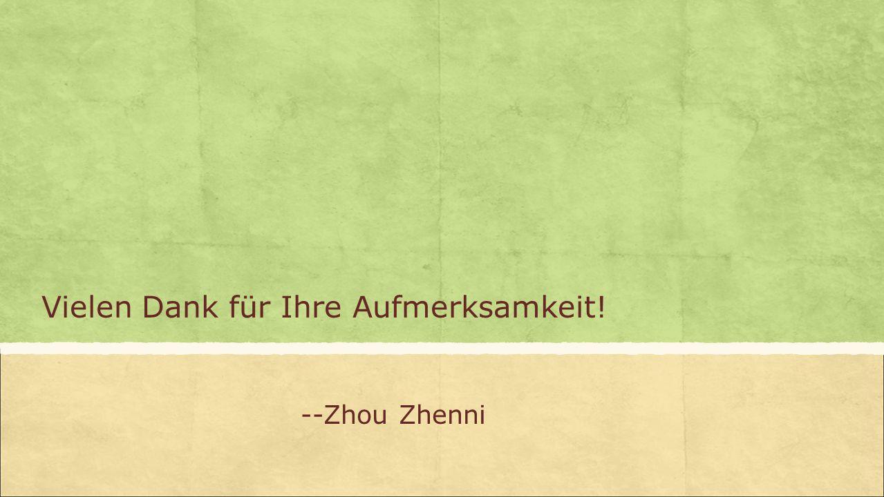 Vielen Dank für Ihre Aufmerksamkeit! --Zhou Zhenni