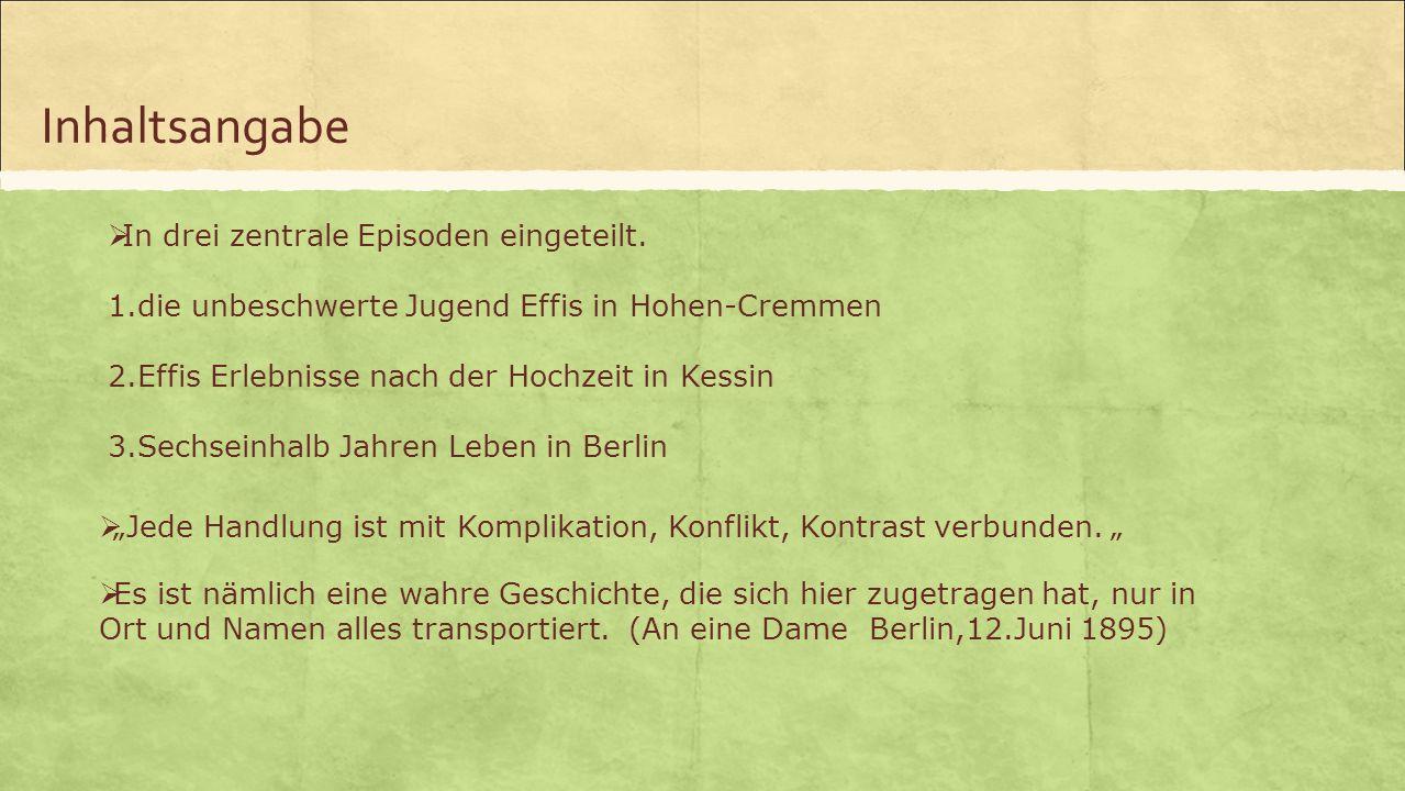 Inhaltsangabe  In drei zentrale Episoden eingeteilt. 1.die unbeschwerte Jugend Effis in Hohen-Cremmen 2.Effis Erlebnisse nach der Hochzeit in Kessin