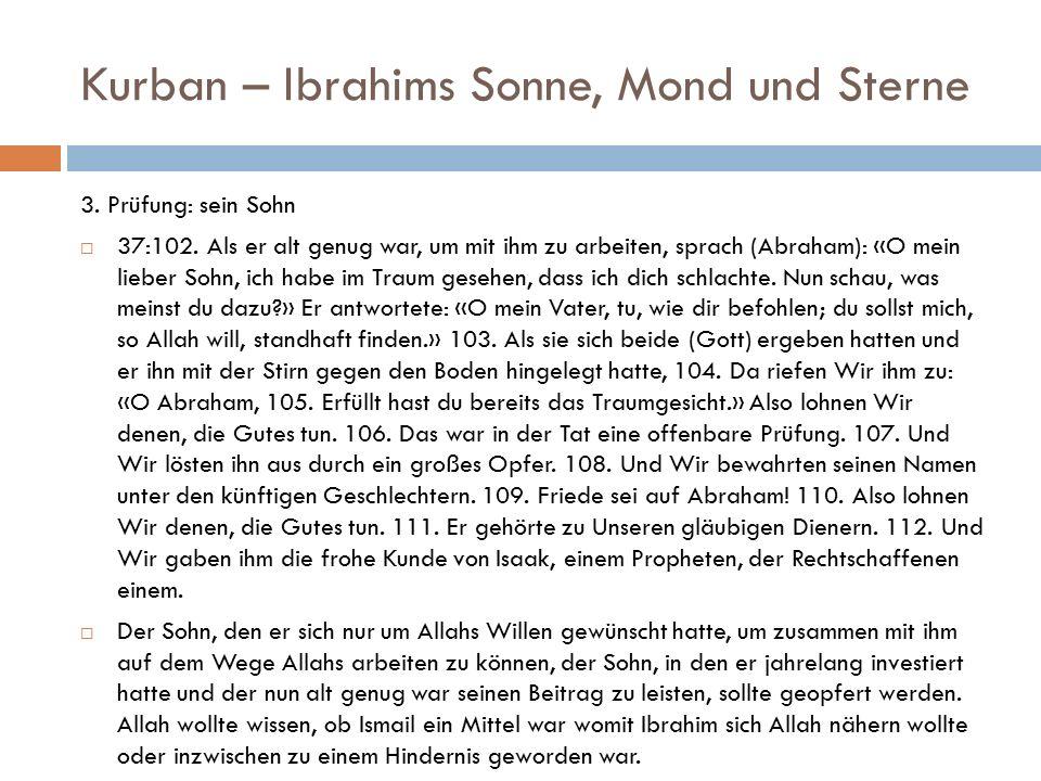 Kurban – Ibrahims Sonne, Mond und Sterne 3. Prüfung: sein Sohn  37:102. Als er alt genug war, um mit ihm zu arbeiten, sprach (Abraham): «O mein liebe
