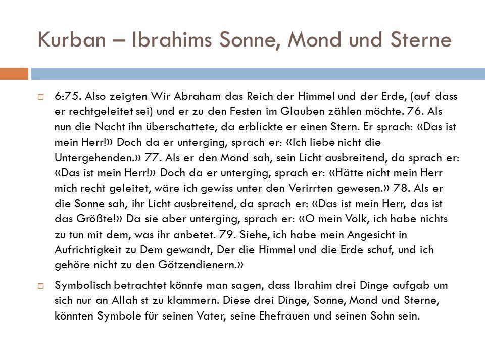 Kurban – Ibrahims Sonne, Mond und Sterne  6:75. Also zeigten Wir Abraham das Reich der Himmel und der Erde, (auf dass er rechtgeleitet sei) und er zu