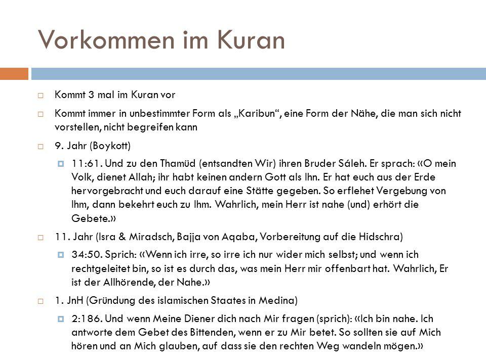 """Vorkommen im Kuran  Kommt 3 mal im Kuran vor  Kommt immer in unbestimmter Form als """"Karibun"""", eine Form der Nähe, die man sich nicht vorstellen, nic"""