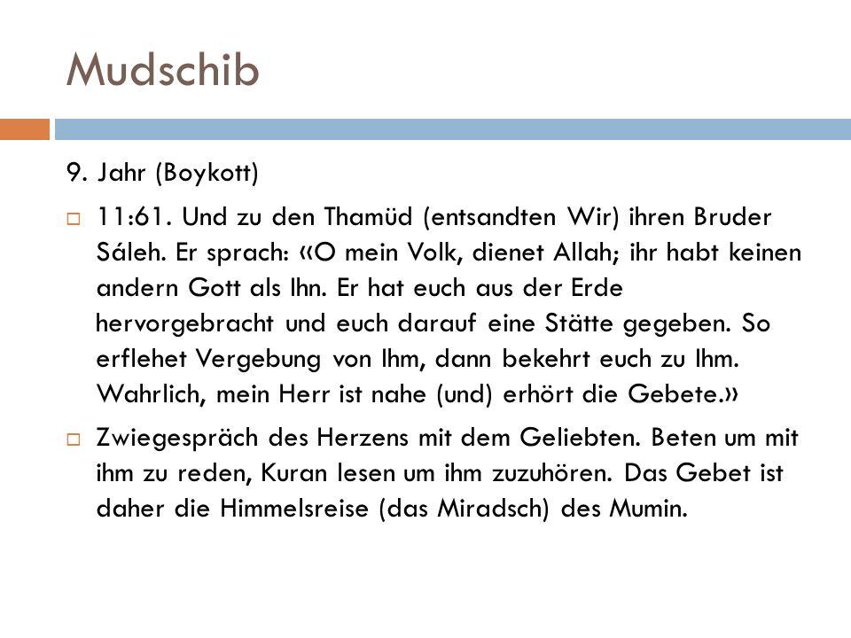 Mudschib 9. Jahr (Boykott)  11:61. Und zu den Thamüd (entsandten Wir) ihren Bruder Sáleh.