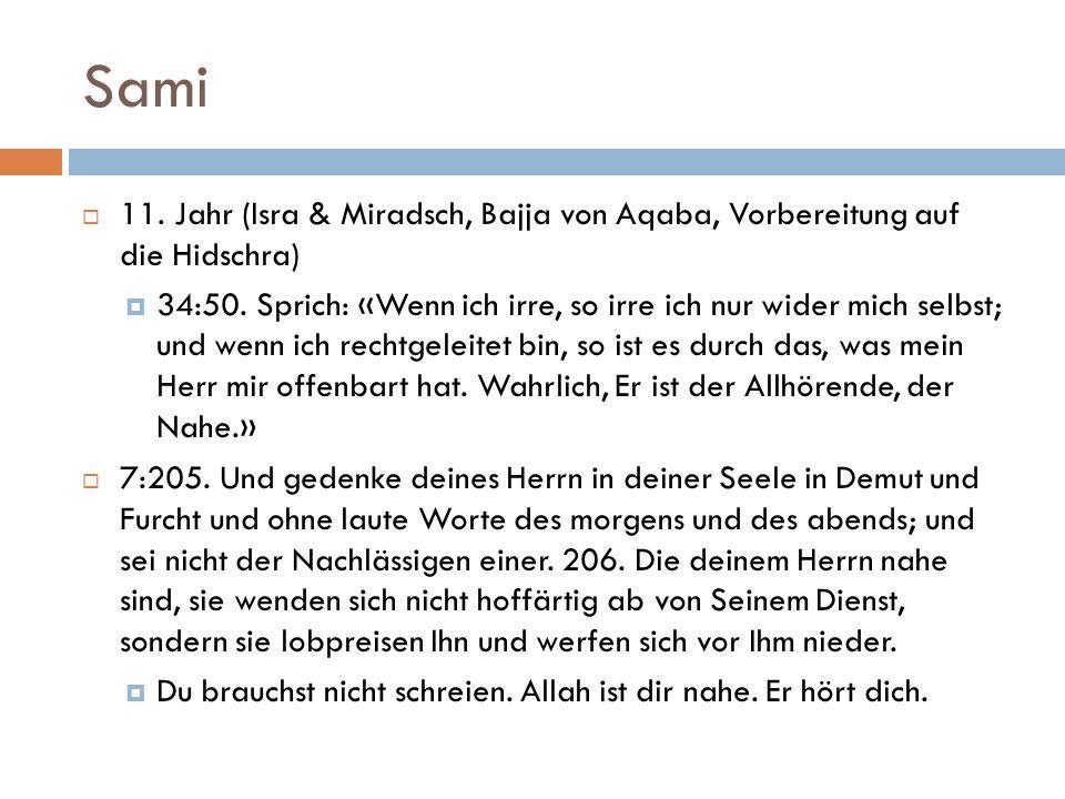 Sami  11. Jahr (Isra & Miradsch, Bajja von Aqaba, Vorbereitung auf die Hidschra)  34:50. Sprich: «Wenn ich irre, so irre ich nur wider mich selbst;