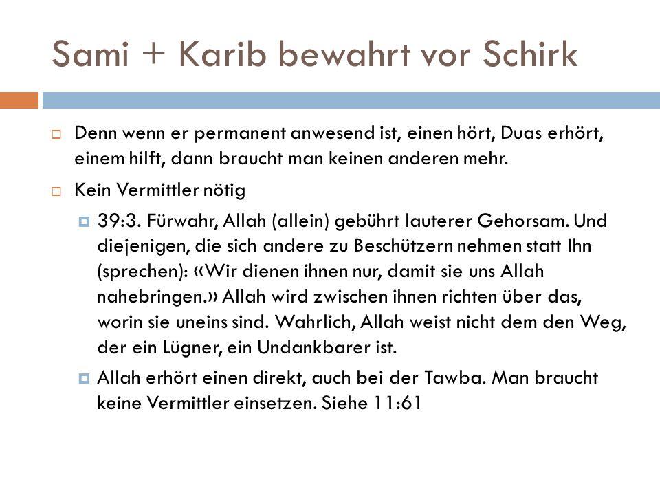 Sami + Karib bewahrt vor Schirk  Denn wenn er permanent anwesend ist, einen hört, Duas erhört, einem hilft, dann braucht man keinen anderen mehr.  K