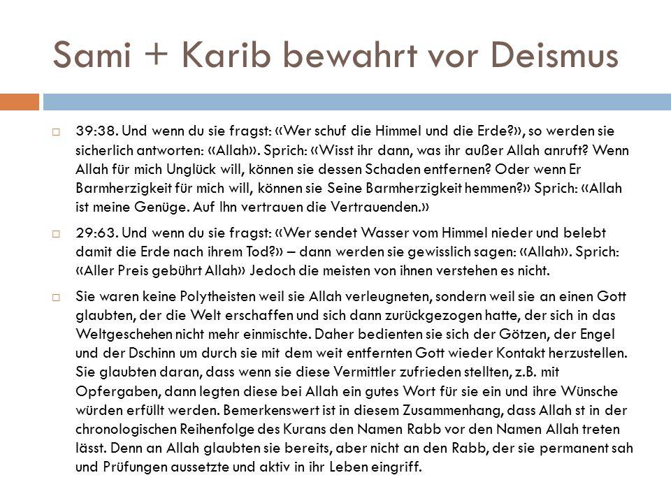 Sami + Karib bewahrt vor Deismus  39:38. Und wenn du sie fragst: «Wer schuf die Himmel und die Erde?», so werden sie sicherlich antworten: «Allah». S