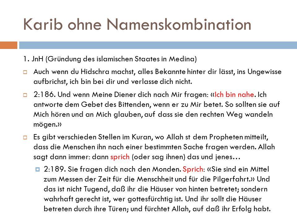 Karib ohne Namenskombination 1. JnH (Gründung des islamischen Staates in Medina)  Auch wenn du Hidschra machst, alles Bekannte hinter dir lässt, ins