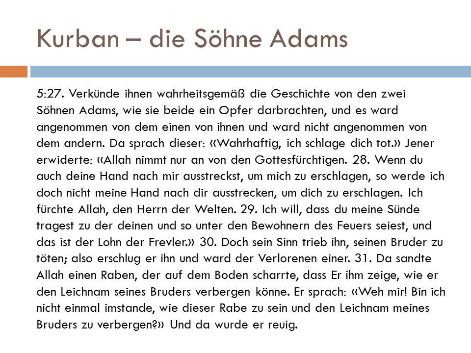 Kurban – die Söhne Adams 5:27. Verkünde ihnen wahrheitsgemäß die Geschichte von den zwei Söhnen Adams, wie sie beide ein Opfer darbrachten, und es war