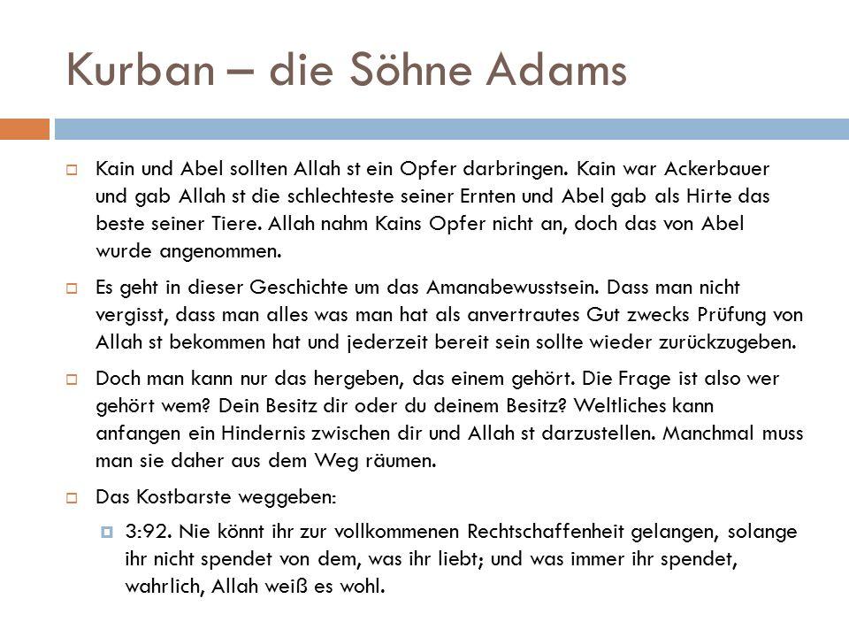 Kurban – die Söhne Adams  Kain und Abel sollten Allah st ein Opfer darbringen. Kain war Ackerbauer und gab Allah st die schlechteste seiner Ernten un
