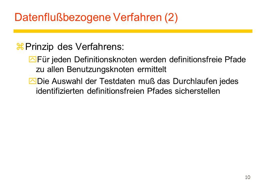 10 Datenflußbezogene Verfahren (2) zPrinzip des Verfahrens: yFür jeden Definitionsknoten werden definitionsfreie Pfade zu allen Benutzungsknoten ermit