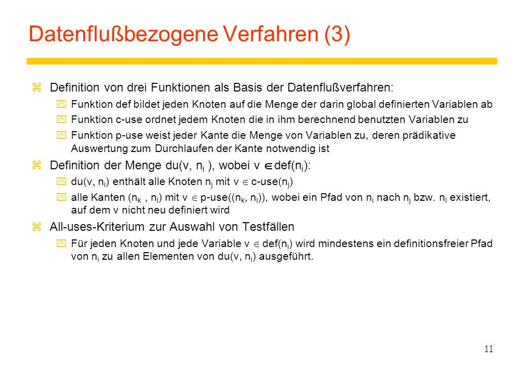 11 Datenflußbezogene Verfahren (3) zDefinition von drei Funktionen als Basis der Datenflußverfahren: yFunktion def bildet jeden Knoten auf die Menge d