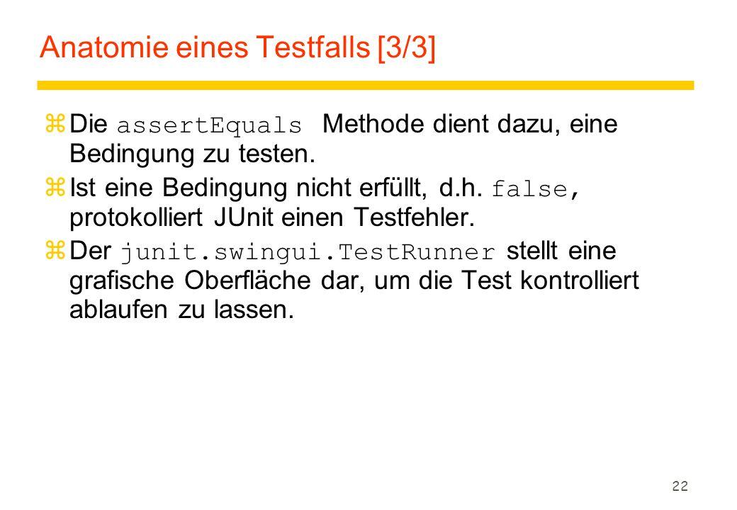 22 Anatomie eines Testfalls [3/3]  Die assertEquals Methode dient dazu, eine Bedingung zu testen.  Ist eine Bedingung nicht erfüllt, d.h. false, pro